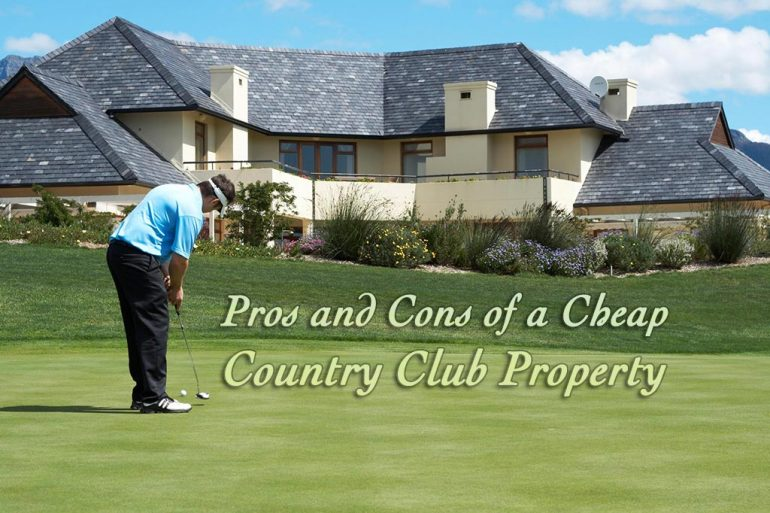 Pros and Cons of Buying a Cheap Country Club Property