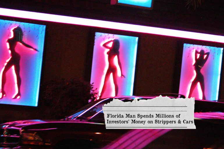 Florida Man Spends Millions of Investors' Money on Strippers & Cars