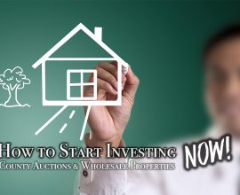 How to Start Investing in County Foreclosure & Tax Deed Auctions, & Wholesalers