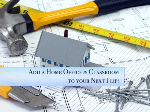 Make Sure to Add a Home Office & Classroom to your Flips!