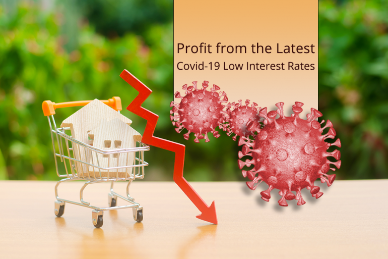 Profit from the Latest Covid-19 Low Interest Rates