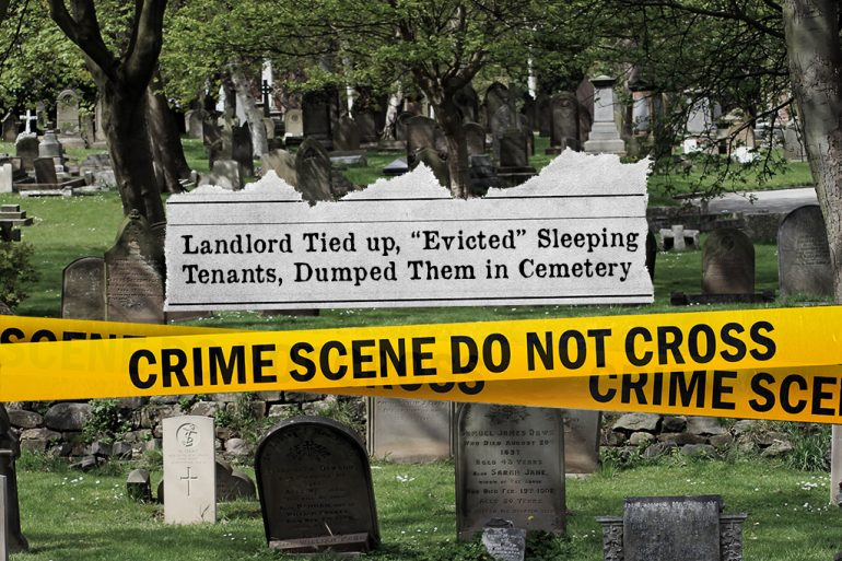 """Landlord Tied up, """"Evicted"""" Sleeping Tenants, Dumped Them in Cemetery"""