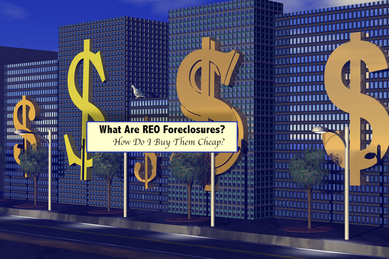 What Are REO Foreclosures and How Do I Buy Them Cheap?