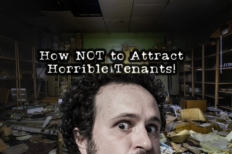 How NOT to Attract Horrible Tenants to Your Rentals