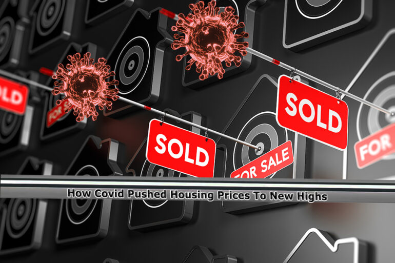 How Covid Pushed Housing Prices To New Highs