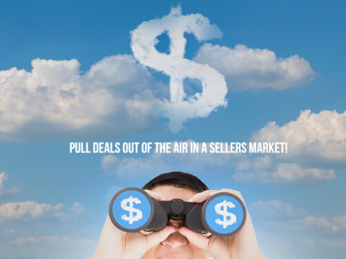 CREATIVE WAYS TO PULL DEALS OUT OF THIN AIR IN A SELLERS MARKET