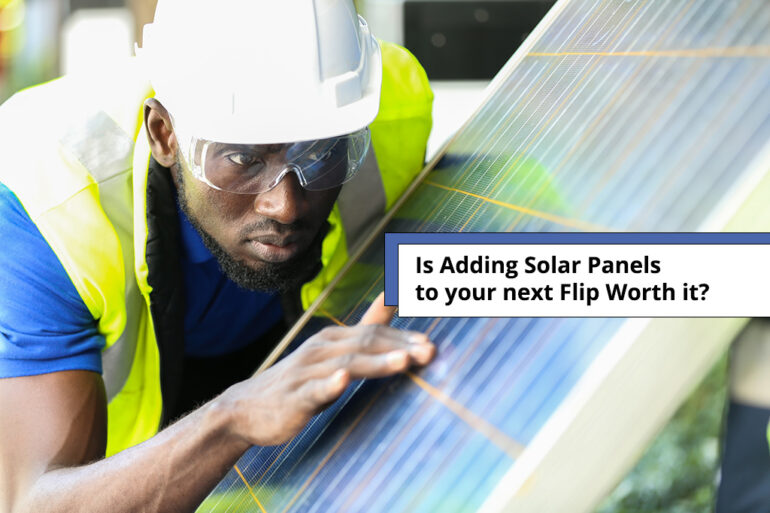 Is Adding Solar Panels to Your Next Flip Worth It?